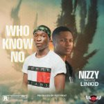 [Music] Nizzy ft. Linkid – Who Know No