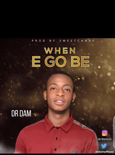 [Music] Dr Dam – When E Go Be (Prod. By Sweet Candy)