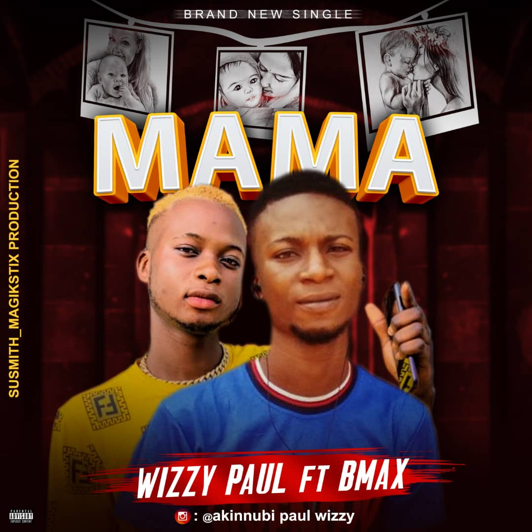 [Music] Wizzypaul Ft. Bmax – Mama (Prod. By Susmithmagixtic)