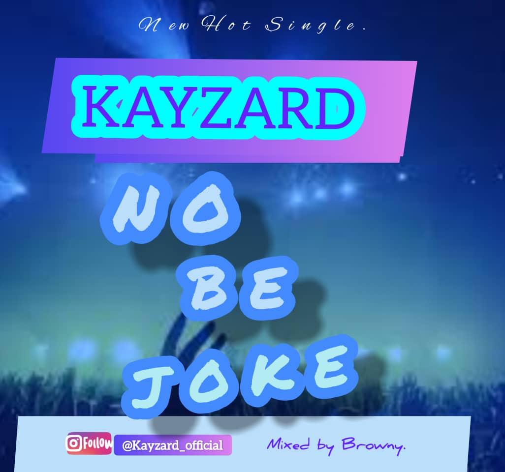 [Music] Kayzard – No Be Joke (Produced By Bravo)