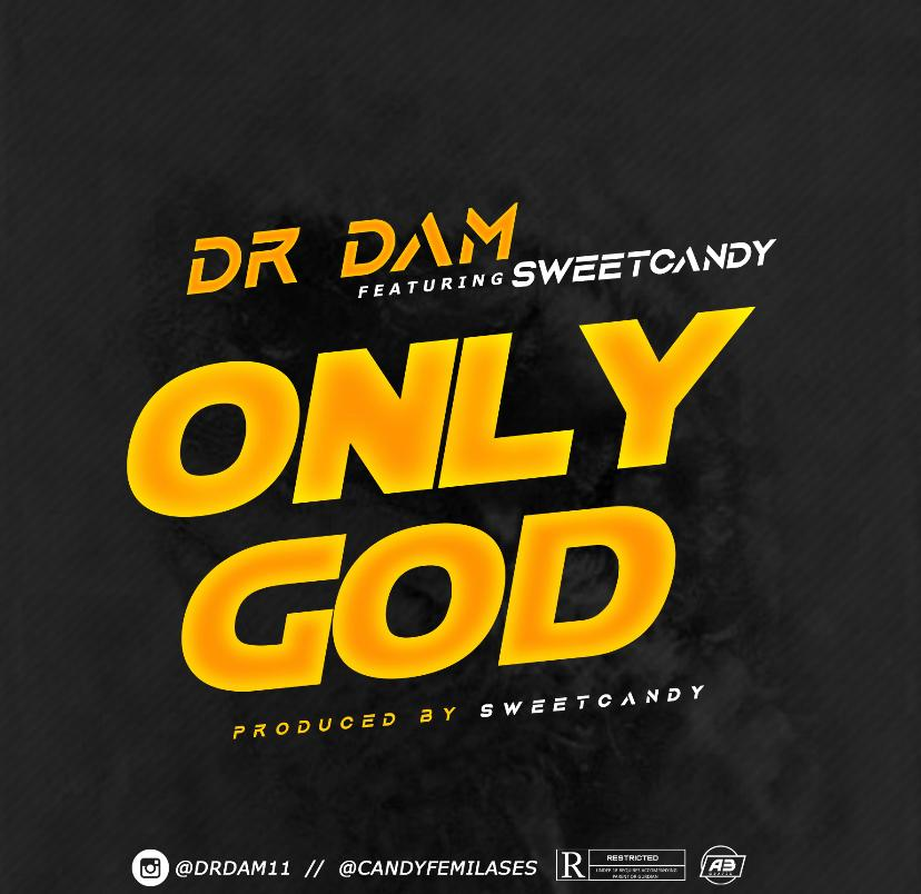 [Music] Dr Dam Ft. Sweet Candy – Only God (Prod. By Sweet Candy)