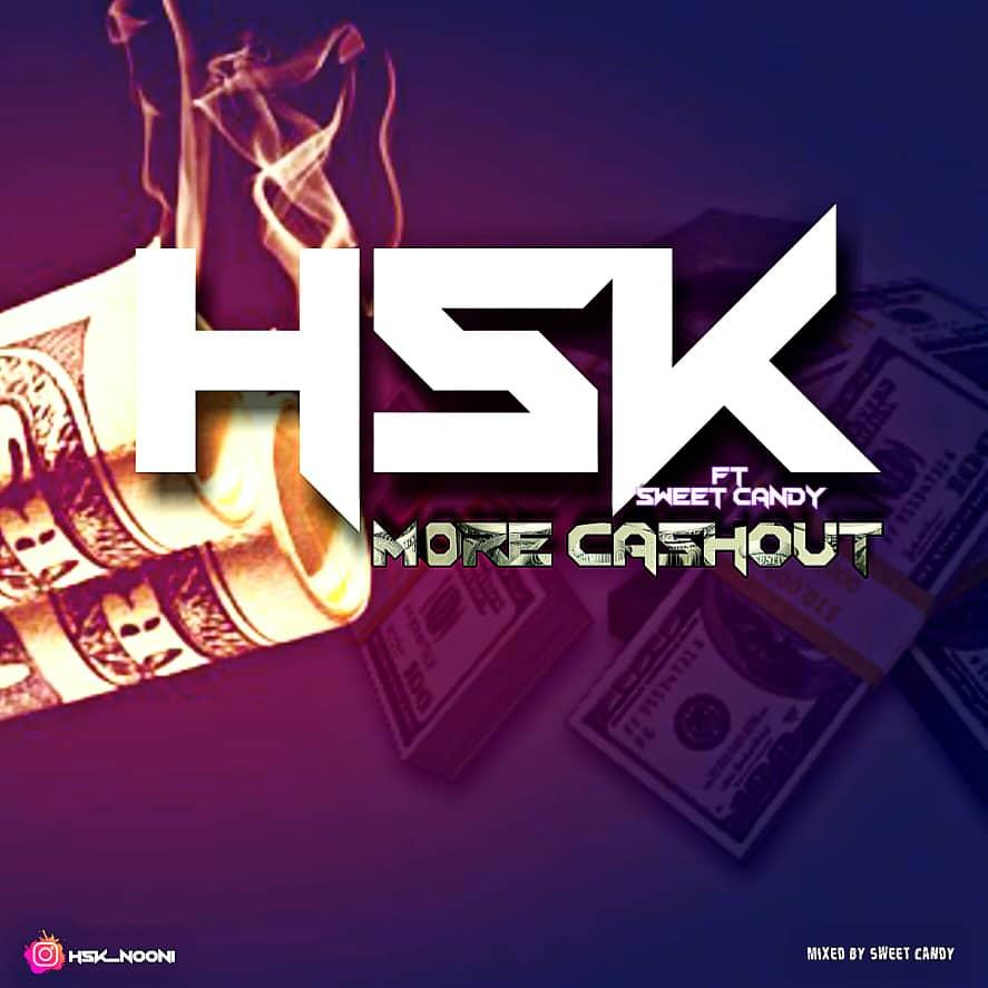 [Music] HSK Ft. Sweet Candy – More Cashout (Prod. By Sweet Candy)