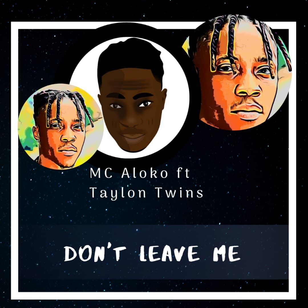[Music] Mc Aloko X Taylon Twins – Don't Leave Me