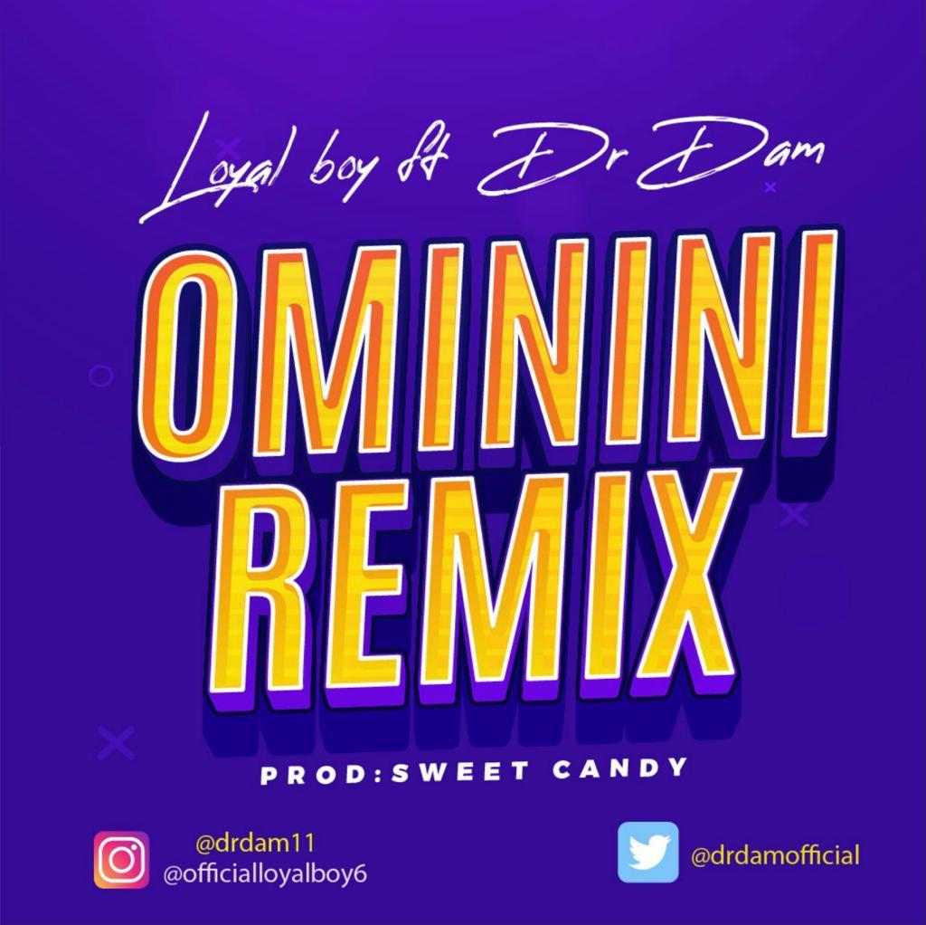 [Music] Loyal Boy Ft. Dr Dam – Ominini (Prod. By Sweet Candy)