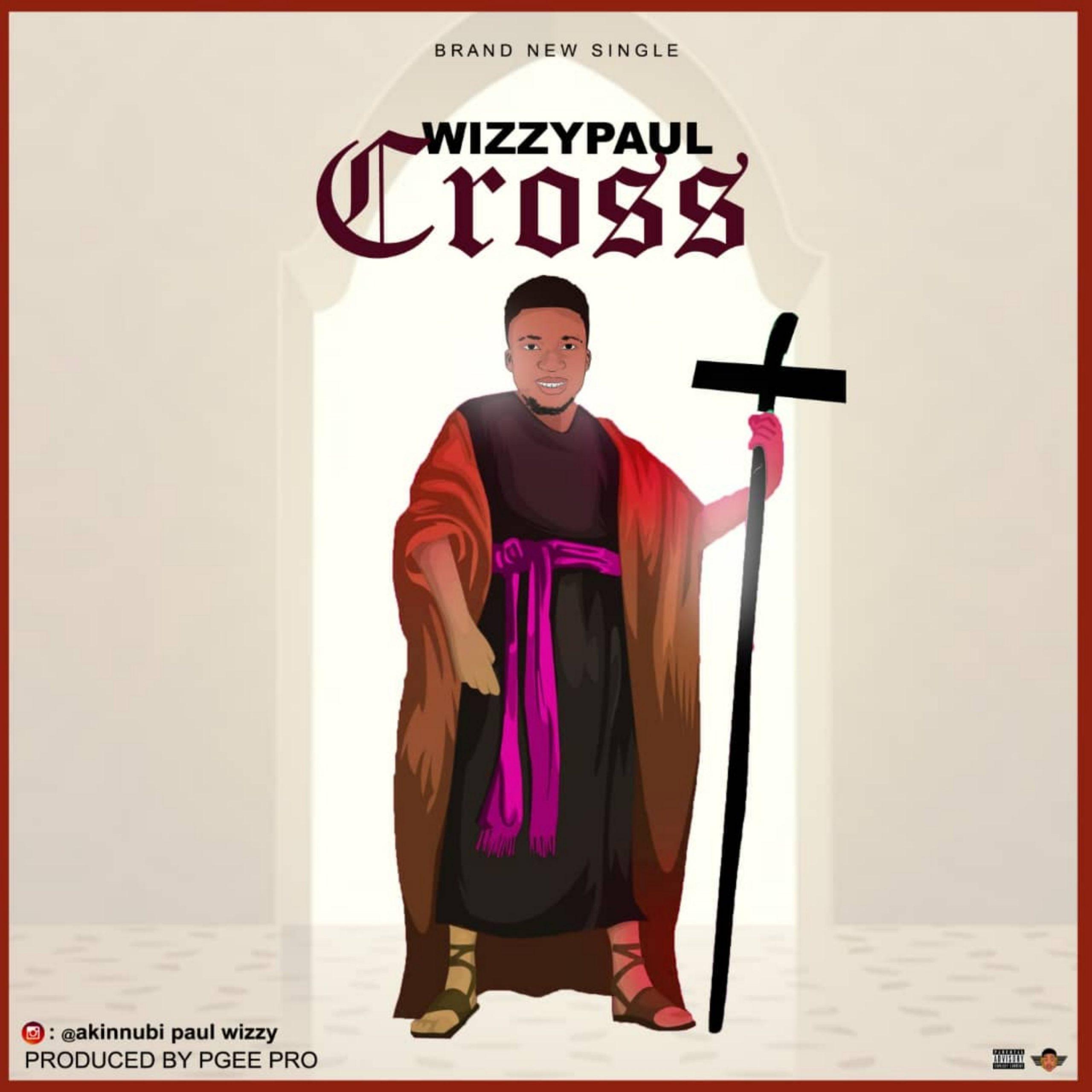 [Music] Wizzypaul – Cross (Prod. By PGee Pro)