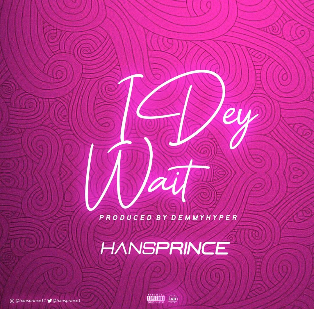 [Music] Hansprince - I Dey Wait (Prod. By Demmyhyper)